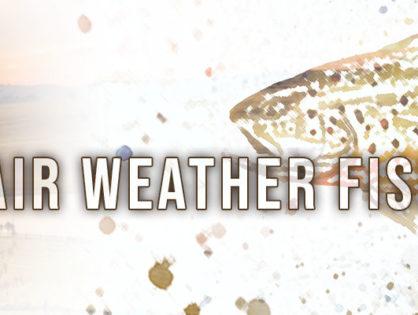Fair Weather Fisherman